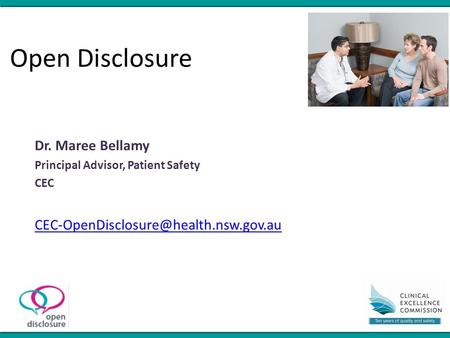 Open Disclosure Dr. Maree Bellamy Principal Advisor, Patient Safety CEC