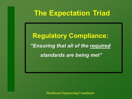 "The Expectation Triad Healthcare Engineering Consultants Regulatory Compliance: ""Ensuring that all of the required standards are being met"""