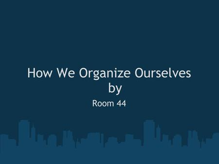 How We Organize Ourselves by Room 44. The United States of America The United States has a presidential republic. We have three branches of government.