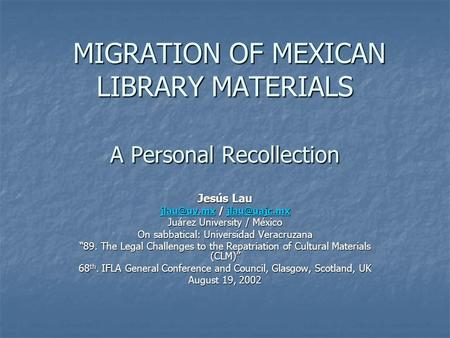 MIGRATION OF MEXICAN LIBRARY MATERIALS A Personal Recollection MIGRATION OF MEXICAN LIBRARY MATERIALS A Personal Recollection Jesús Lau