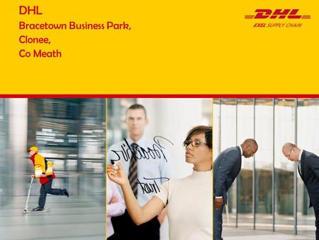 DHL Bracetown Business Park, Clonee, Co Meath. Presentation title | Location | Month-XX-XXXX,Page2 History  1978Meadowsfreight Established  1988Danzas.