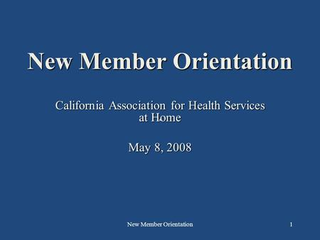 New Member Orientation1 California Association for Health Services at Home May 8, 2008.
