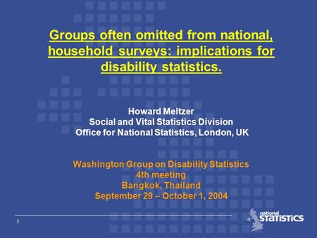 1 Groups often omitted from national, household surveys: implications for disability statistics. Howard Meltzer Social and Vital Statistics Division Office.