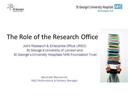 The Role of the Research Office Joint Research & Enterprise Office (JREO) St George's University of London and St George's University Hospitals NHS Foundation.