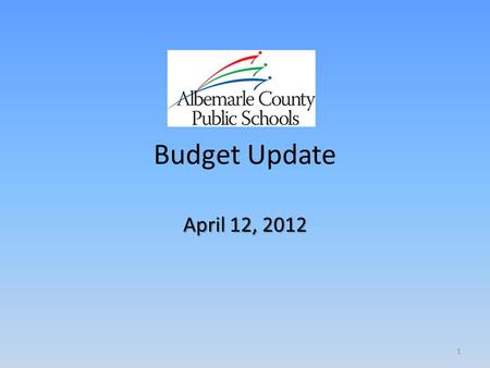 Budget Update April 12, 2012 1. Budget Update School Board Meeting April 12, 2012 – Local Tax Rate = 76.2 Cents – CIP/School Bus Replacement – VRS Employee.