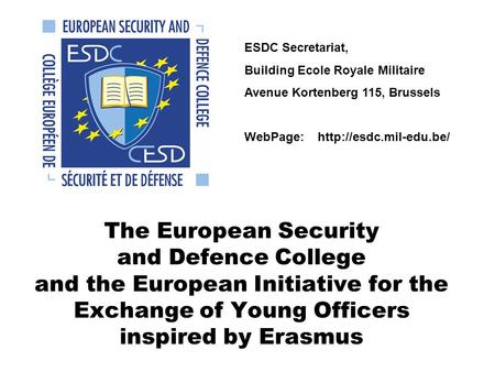 The European Security and Defence College and the European Initiative for the Exchange of Young Officers inspired by Erasmus ESDC Secretariat, Building.