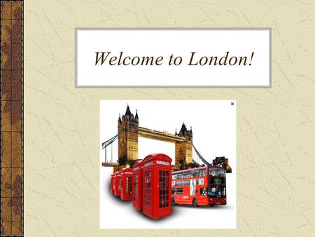 Welcome to London!. About London London is the capital of England There are many attractions like: The Houses of Parliament Trafalgar Square Westminster.