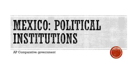 AP Comparative government.  Traditionally Mexico has had a state corporatist structure  This means that Mexico has used authoritarian rule which permits.
