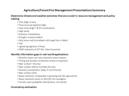 Agriculture/Forest Fire Management Presentations Summary Determine climate and weather extremes that are crucial in resource management and policy making.