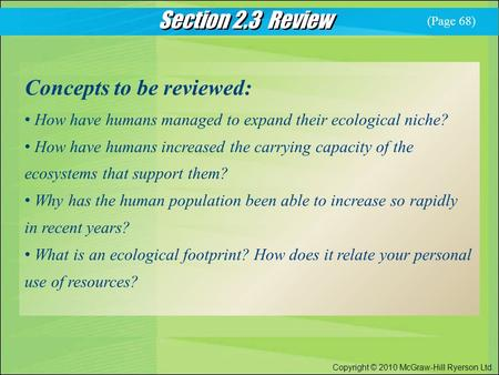 Section 2.3 Review Copyright © 2010 McGraw-Hill Ryerson Ltd. Concepts to be reviewed: How have humans managed to expand their ecological niche? How have.