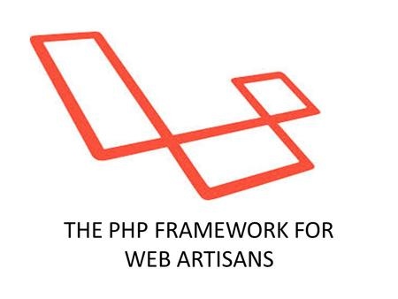 THE PHP FRAMEWORK FOR WEB ARTISANS. What is Laravel? Developed by Taylor Otwell Web application framework Follows MVC design pattern Expressive syntax.