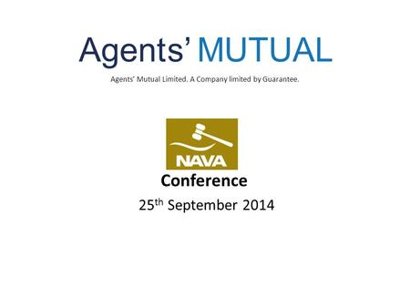 Agents' Mutual Limited. A Company limited by Guarantee. 25 th September 2014 Conference.
