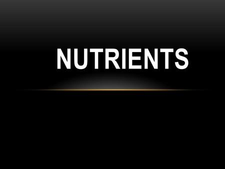 NUTRIENTS. OBJECTIVES For students to gain a basic knowledge of nutrients in foods.