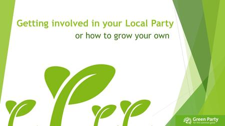 Getting involved in your Local Party or how to grow your own.