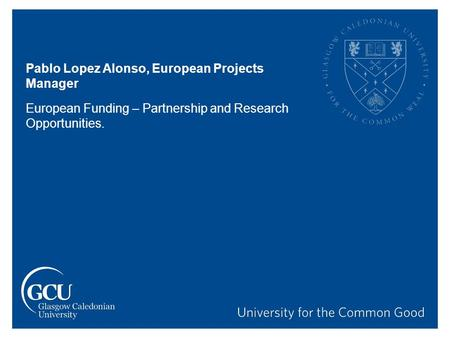 Pablo Lopez Alonso, European Projects Manager European Funding – Partnership and Research Opportunities.
