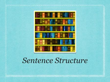 Sentence Structure. What is sentence structure? It refers to the kinds and number of clauses (group of words containing a subject and predicate) a sentence.
