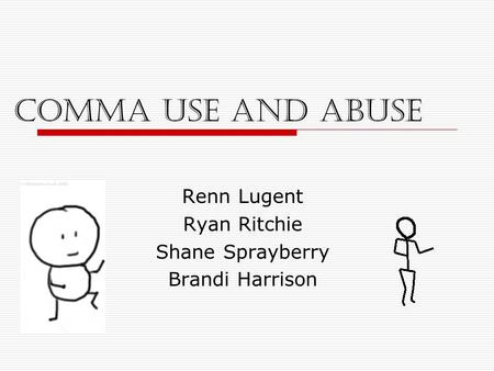 Comma Use and Abuse Renn Lugent Ryan Ritchie Shane Sprayberry Brandi Harrison.