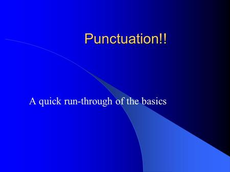 Punctuation!! A quick run-through of the basics The punctuation marks we will learn about today are … The full stop (.) The comma (,) The colon (:) The.