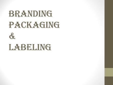 Branding Packaging & Labeling. Brand Name, design or symbol that identifies the products of a company Can be the companies most important aspect.