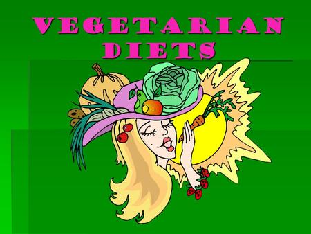 Vegetarian Diets. Benefits of Being a Vegetarian  Decreased obesity Less risk of coronary heart disease (CDH) Lower rates of hypertension (high blood.