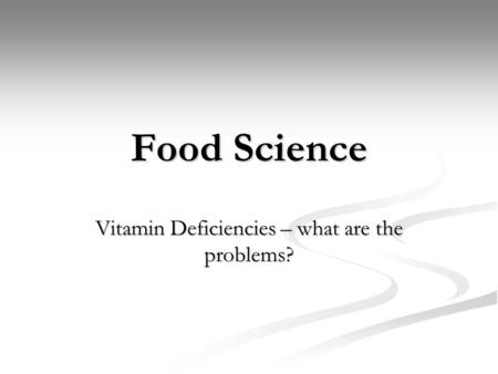 Food Science Vitamin Deficiencies – what are the problems?