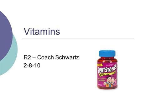 Vitamins R2 – Coach Schwartz 2-8-10. What are Vitamins?  Vitamins are organic compounds in food that are needed in small amounts for growth and for maintaining.
