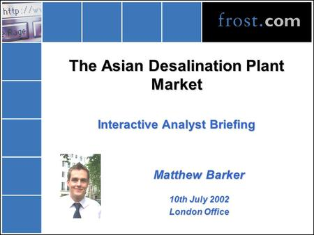 The Asian Desalination Plant Market Matthew Barker 10th July 2002 London Office Interactive Analyst Briefing.