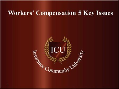 Insurance Community University Workers' Compensation 5 Key Issues 1.