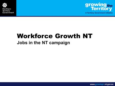 "Workforce Growth NT Jobs in the NT campaign. Jobs in the NT This local, national and international campaign has one focus … ""Deliver more workers to the."