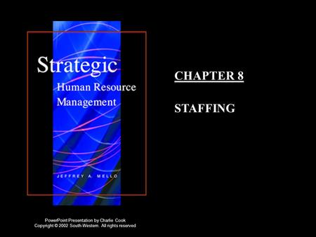 CHAPTER 8 STAFFING PowerPoint Presentation by Charlie Cook Copyright © 2002 South-Western. All rights reserved.