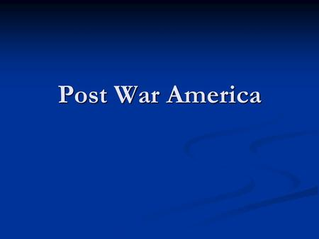 Post War America. Truman and Eisenhower Return to a peacetime economy after the war caused problems: Rising demand  Inflation  Strikes GI Bill: boosted.