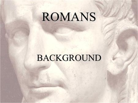 "ROMANSBACKGROUND. Who founded the Roman Church? Peter?No… ""It has always been my ambition to preach the gospel where Christ was not known, so that I would."