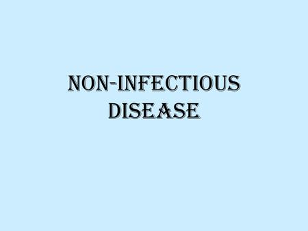 Non-infectious Disease. What is it? Disease that does not spread from person to person Usually chronic Examples: –Cancer –Allergies –Diabetes –Autoimmune.