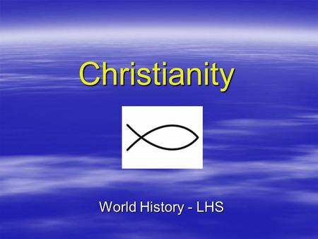 "Christianity World History - LHS. Historical Jesus   Religion centered on life, teachings of Jesus – – Called ""The Christ"", which means ""Annointed One"""