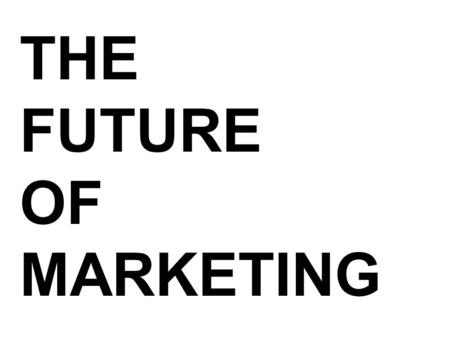 THE FUTURE OF MARKETING. TOPICS / AGENDA BRANDS OLD MARKETING NEW MARKETING INNOVATION ENGAGEMENT UTILITY INSIGHT.
