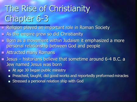 The Rise of Christianity Chapter 6-3 Religion played an important role in Roman Society Religion played an important role in Roman Society As the empire.