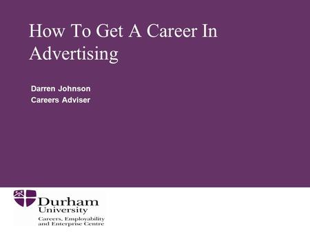 How To Get A Career In Advertising Darren Johnson Careers Adviser.