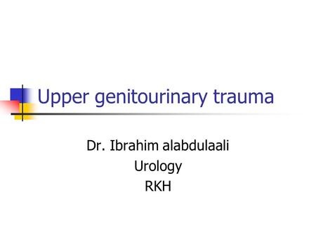 Upper genitourinary trauma