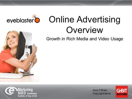 Online Advertising Overview Growth in Rich Media and Video Usage Mick O'Brien Copyright items.