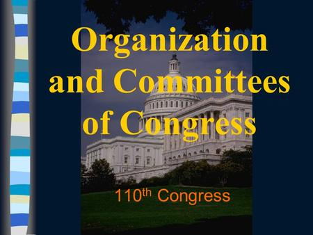 Organization and Committees of Congress 110 th Congress.