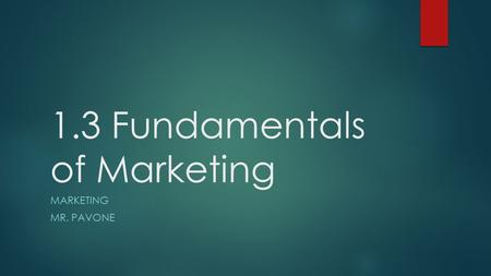 1.3 Fundamentals of Marketing MARKETING MR. PAVONE.