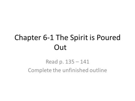 Chapter 6-1 The Spirit is Poured Out Read p. 135 – 141 Complete the unfinished outline.