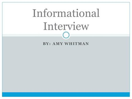 BY: AMY WHITMAN Informational Interview. ADVERTISING AND BRAND COORDINATOR FOR BB&T Sarah Creed.
