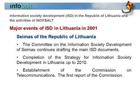 Information society development (ISD) in the Republic of Lithuania and the activities of INOFBALT Major events of ISD in Lithuania in 2001 Seimas of the.