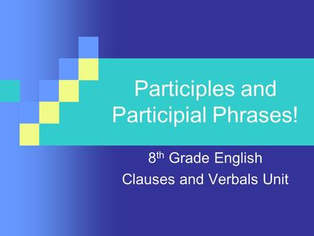 Participles and Participial Phrases!