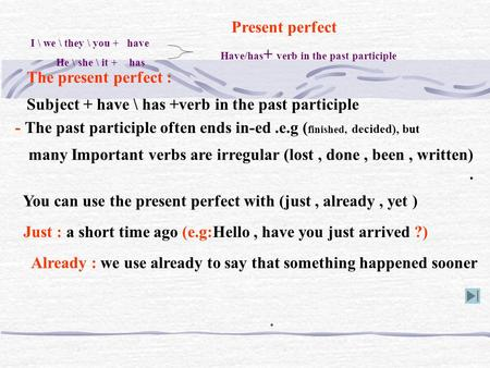 Present perfect I \ we \ they \ you + have has Have/has + verb in the past participle The present perfect : Subject + have \ has +verb in the past participle.