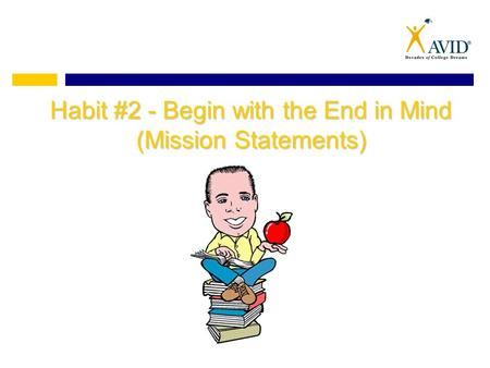Habit #2 - Begin with the End in Mind (Mission Statements)
