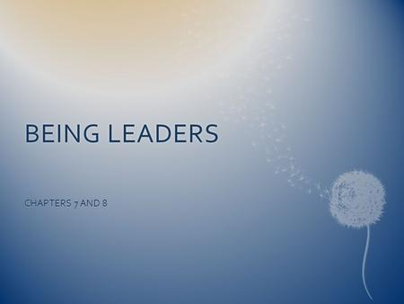 "BEING LEADERSBEING LEADERS CHAPTERS 7 AND 8. A Situational LeaderA Situational Leader  ""Leadership is situational. The same leader can be highly successful."