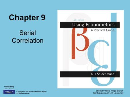 Chapter 9 Serial Correlation Copyright © 2011 Pearson Addison-Wesley. All rights reserved. Slides by Niels-Hugo Blunch Washington and Lee University.