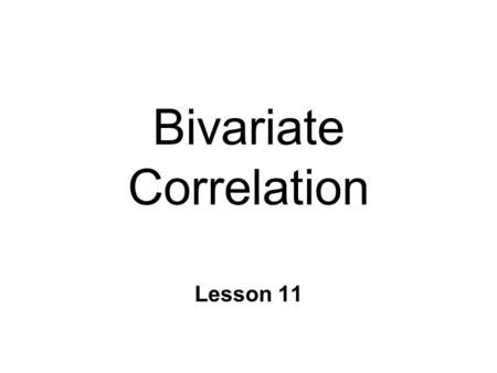 Bivariate Correlation Lesson 11. Measuring Relationships n Correlation l degree relationship b/n 2 variables l linear predictive relationship n Covariance.